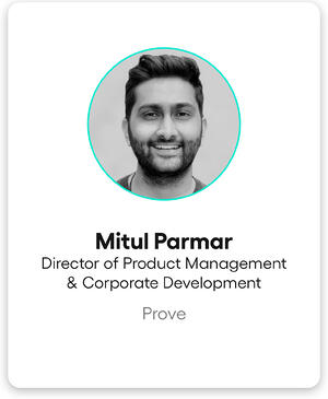 Mitul Parmar, Director of Product Management and Corporate Development at Prove